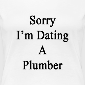 sorry_im_dating_a_plumber T-Shirts - Women's Premium T-Shirt