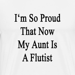 im_so_proud_that_now_my_aunt_is_a_flutis T-Shirts - Men's Premium T-Shirt
