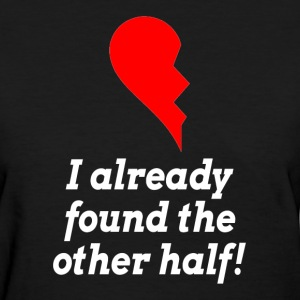 I Already Found The Other Half LOVE ROMANCE T-Shirts - Women's T-Shirt