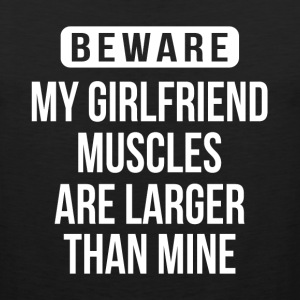 BEWARE My Girlfriend Muscles Are Larger Than Mine Sportswear - Men's Premium Tank