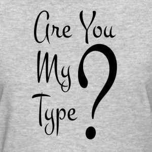 Are You My Type T-Shirts - Women's T-Shirt