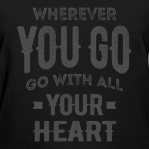 Your Heart - Inspirational Quotes. - Women's T-Shirt