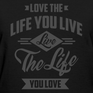 Love The Life - Inspirational Quotes. - Women's T-Shirt