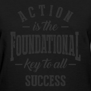 Action is Key - Motivation Quote. - Women's T-Shirt