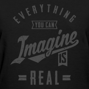 Imagine is Real - Motivation Quote. - Women's T-Shirt