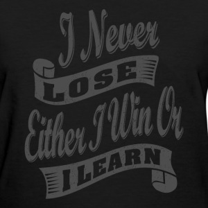 I Never Lose - Motivational Quotes - Women's T-Shirt