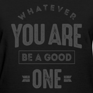 Be a Good One - Inspiration Quote. - Women's T-Shirt