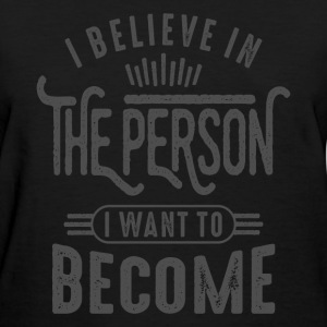 I Believe - Motivational Quotes. - Women's T-Shirt