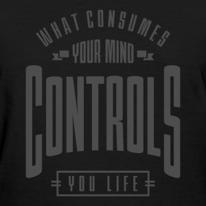 Controls You Life - Inspiration Quote. - Women's T-Shirt
