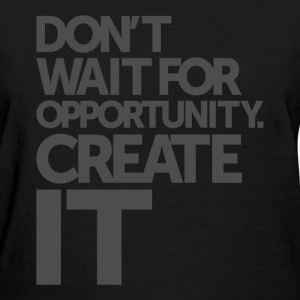 Opportunity - Motivational Quotes. - Women's T-Shirt