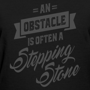 An Obstacle - Motivational Quotes. - Women's T-Shirt
