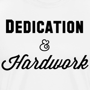 Dedication & Hardwork Tee - Men's Premium T-Shirt