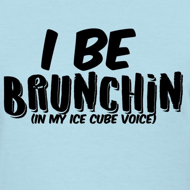 I Be Brunchin