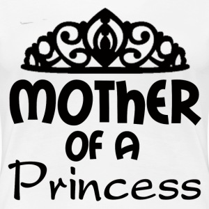 MOTHER OF A PRINCESS - Women's Premium T-Shirt