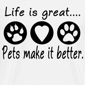 LIFE IS GREAT PETS MAKE IT BETTER - Men's Premium T-Shirt