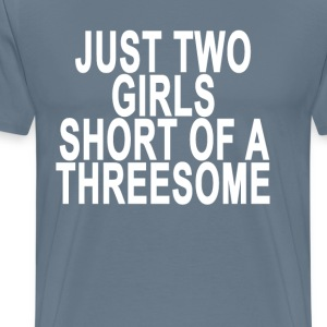 just_two_girls_short_of_a_threesome_ - Men's Premium T-Shirt