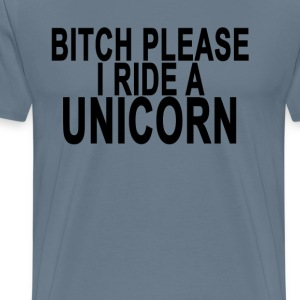 bitch_please_i_ride_a_unicorn_ - Men's Premium T-Shirt