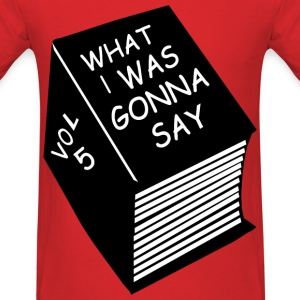 What I was gonna say - Men's T-Shirt