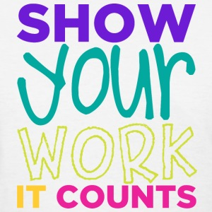Show Your Work - It Counts T-Shirts - Women's T-Shirt