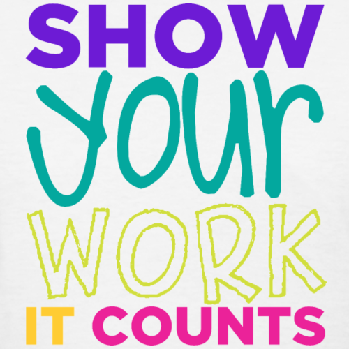 Show Your Work - It Counts