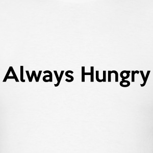 Always Hungry T-Shirts - Men's T-Shirt