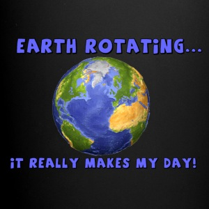 Earth Rotating...it really makes my day! - Full Color Mug