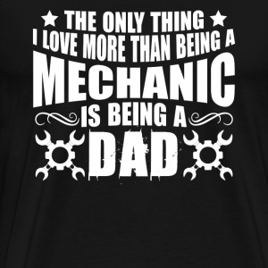 Love Being Mechanic Dad - Men's Premium T-Shirt