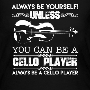 You Can Be A Cello Player - Women's Long Sleeve Jersey T-Shirt