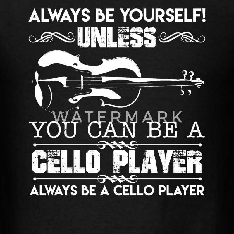 You Can Be A Cello Player - Men's T-Shirt