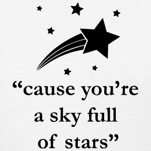 cause you're a sky full of stars Song Quote T-Shirts - Women's T-Shirt