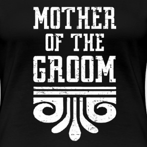 MOTHER OF THE GROOM - Women's Premium T-Shirt