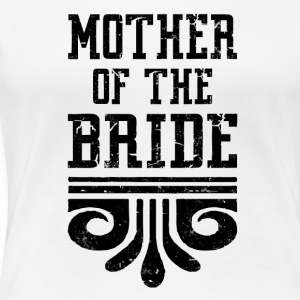MOTHER OF THE BRIDE - Women's Premium T-Shirt