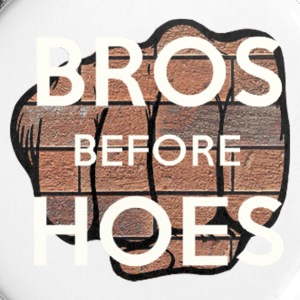 Bros before hoes - Large Buttons