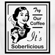 Design ~ Try Our Coffee It's Soberlicious