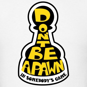 Don't Be A Pawn In Somebody's Game (Life Quote) T-Shirts - Men's T-Shirt