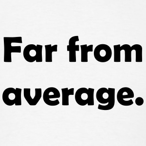 Far from average. T-Shirts - Men's T-Shirt