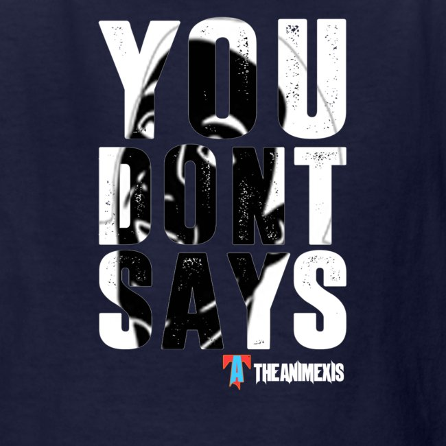 7ac36439 TheAnimexis | Official You Dont Says T-Shirt - Kids T-Shirt
