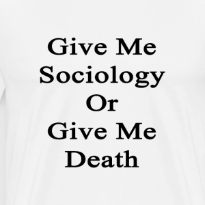 give_me_sociology_or_give_me_death T-Shirts - Men's Premium T-Shirt