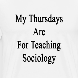 my_thursdays_are_for_teaching_sociology T-Shirts - Men's Premium T-Shirt