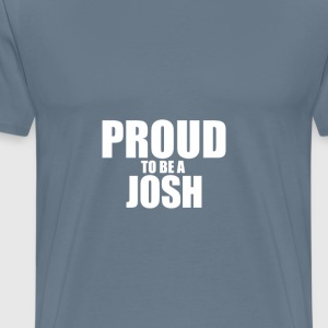 Proud to be a josh T-Shirts - Men's Premium T-Shirt