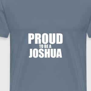 Proud to be a joshua T-Shirts - Men's Premium T-Shirt