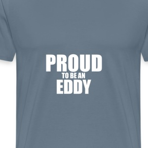 Proud to be a eddy T-Shirts - Men's Premium T-Shirt