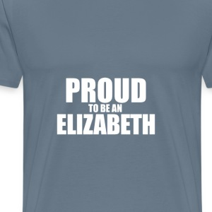 Proud to be a elizabeth T-Shirts - Men's Premium T-Shirt
