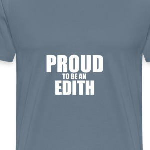 Proud to be a edith T-Shirts - Men's Premium T-Shirt
