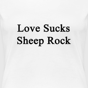 love_sucks_sheep_rock T-Shirts - Women's Premium T-Shirt