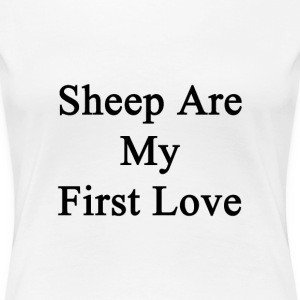 sheep_are_my_first_love T-Shirts - Women's Premium T-Shirt