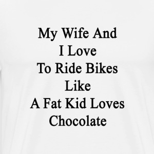 my_wife_and_i_love_to_ride_bikes_like_a_ T-Shirts - Men's Premium T-Shirt