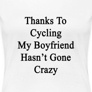 thanks_to_cycling_my_boyfriend_hasnt_gon T-Shirts - Women's Premium T-Shirt