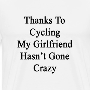 thanks_to_cycling_my_girlfriend_hasnt_go T-Shirts - Men's Premium T-Shirt