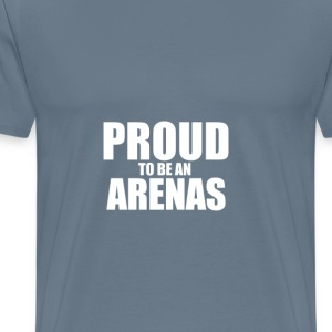 Proud to be a arenas T-Shirts - Men's Premium T-Shirt